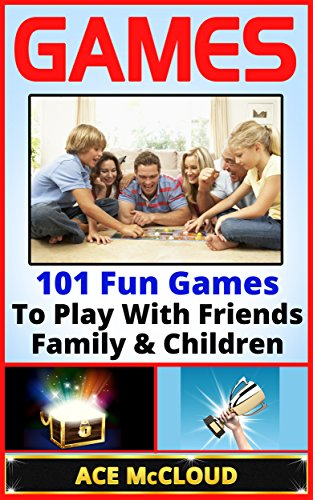 Games: 101 Fun Games To Play With Friends, Family & Children (Games, Kids Games, Family Games, Solo Games, Best Games) image