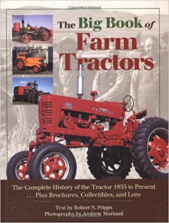 The Big Book of Farm Tractors: The Complete History of the Tractor 1855 to Present ... Plus Brochures, Collectibles, and (Town Square Book)