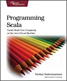 Venkat Subramaniam Programming Scala: Tackle Multi-Core Complexity on the Java Virtual Machine (Pragmatic Programmers)