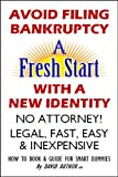 AVOID FILING BANKRUPTCY - A FRESH START WITH A NEW IDENTITY - NO ATTORNEY! - LEGAL, FAST, EASY & INEXPENSIVE - HOW TO BOOK & GUIDE FOR SMART DUMMIES