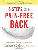 8 Steps to a Pain-Free Back: Natural Posture Solutions for Pain in the Back, Neck, Shoulder, Hip, Knee, and Foot (Remember When It Didn't Hurt)