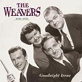 Songtexte von The Weavers - Goodnight Irene: The Weavers, 1949-1953