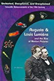 Auguste & Louis Lumiere: Pioneers In Cinema Film (Uncharted, Unexplored, and Unexplained)