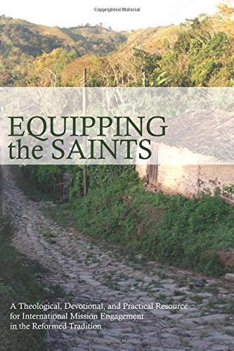 Equipping The Saints: A Practical And Theological Resource For International Mission Enagement (Missional Church )
