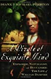 A Pirate of Exquisite Mind: Explorer, Naturalist, and Buccaneer: The Life of William Dampier (0802714250) by Diana Preston