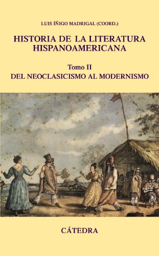 Historia de la literatura hispanoamericana, Vol. 2, Del Neoclasicismo al Modernismo / History of the Hispanic American Literature, Vol. 2: From. and Literary Studies) (Spanish Edition)