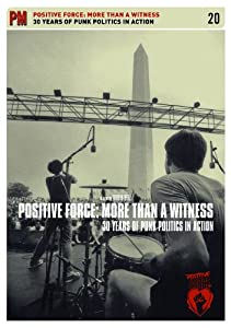 Positive Force: More Than A Witness; 30 Years Of Punk Politics In Action