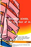 img - for Business School for the Rest of Us: Your Path to Health, Wealth & Prosperity book / textbook / text book