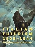 Italian Futurism, 1909-1944: Reconstructing the Universe (Guggenheim Museum, New York: Exhibition Catalogues)