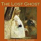 The Lost Ghost (       ungekürzt) von Mary Wilkins-Freeman Gesprochen von: Cathy Dobson