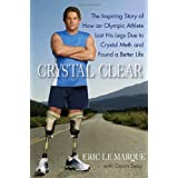 Crystal Clear: The Inspiring Story of How an Olympic Athlete Lost His Legs Due to Crystal Meth and Found a Better Lifeby Eric Le Marque