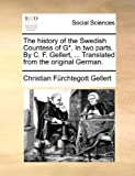 img - for The history of the Swedish Countess of G*. In two parts. By C. F. Gellert, ... Translated from the original German. by Christian F  rchtegott Gellert (10-Jun-2010) Paperback book / textbook / text book
