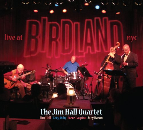 Jim Hall Quartet Live At Birdland by Jim Hall, Joey Baron, Greg Osand Steve Laspina