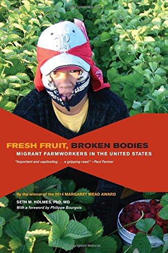 Fresh Fruit, Broken Bodies (California Series in Public Anthropology)
