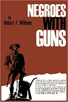 negroes with guns Robert williams was an anomaly in the 1950s during the dawning days of the civil rights movement -- while most african-american leaders espoused peaceful resistance and abhorred violence, williams advocated meeting force with force, and suggested that blacks should arm themselves for their own protection in his controversial book negroes with.