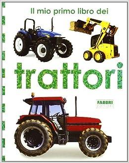 Il mio primo libro dei trattori: Fabbri: 9788845138904: Amazon.com