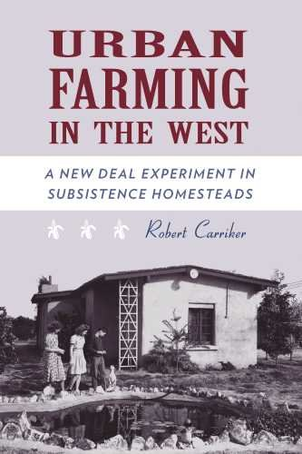 Urban Farming in the West: A New Deal Experiment in Subsistence Homesteads: Robert M. Carriker: 9780816528202: Amazon.com: Books