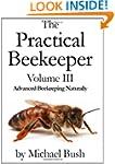 The Practical Beekeeper Volume III Ad...
