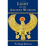 Light on the Ancient Worlds: A New Translation with Selected Letters (The Library of Perennial Philosophy) ~ Frithjof Schuon