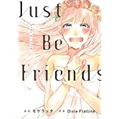 Just Be Friends (電撃コミックスNEXT)