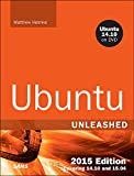 Ubuntu Unleashed 2015 Edition: Covering 14.10 and 15.04 (10th Edition)