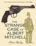 THE STRANGE CASE OF ALBERT MITCHELL (detective mysteries) (Case One of The London Road Mysteries)