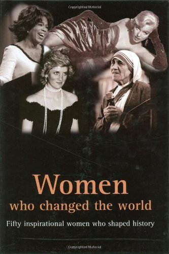 Women Who Changed the World: Fifty Inspirational Women Who Shaped History