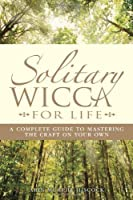 Solitary Wicca For Life: Complete Guide to Mastering the Craft on Your Own by Provenance Press