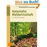 Naturnahe Waldwirtschaft - mit der QD-Strategie: Eine Strategie für den qualitätsgeleiteten und schonenden Gebrauch...