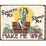 Squeeze Me Stomp Me Make Me Wine Distressed Retro Vintage Tin Sign
