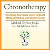 Chronotherapy: Resetting Your Inner Clock to Boost Mood, Alertness, and Quality Sleep | [Michael Terman Ph.D., Ian McMahan Ph.D.]