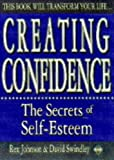 Creating Confidence: The Secrets of Self-Esteem (1852305770) by Johnson, Rex