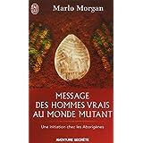 Message des hommes vrais au monde mutant : Une initiation chez les aborig�nespar Marlo Morgan