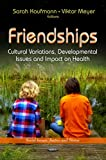 Friendships: Cultural Variations, Developmental Issues and Impact on Health (Social Issues, Justice and Status)