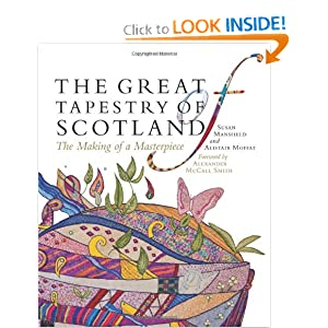 The Great Tapestry of Scotland: The Making of a Masterpiece by Susan Mansfield and Alistair Moffat