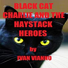 Black Cat Charlie and the Haystack Heroes (       UNABRIDGED) by Ivana Vianno Narrated by Stephanie Barton-Farcas