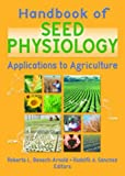 img - for Handbook of Seed Physiology: Applications to Agriculture (Seed Biology, Production, and Technology) book / textbook / text book