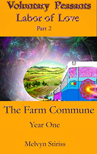 Voluntary Peasants Labor of Love, Part 2: The Farm Commune, Year One