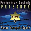 Protective Custody: Prisoner 34042 Audiobook by Susan Cernyak-Spatz Narrated by Susan Cernyak-Spatz