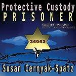 Protective Custody: Prisoner 34042 | Susan Cernyak-Spatz