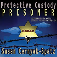 Protective Custody: Prisoner 34042 (       UNABRIDGED) by Susan Cernyak-Spatz Narrated by Susan Cernyak-Spatz