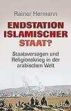 Endstation Islamischer Staat?: Staatsversagen und Religionskrieg in der arabischen Welt (dtv Sachbuch)
