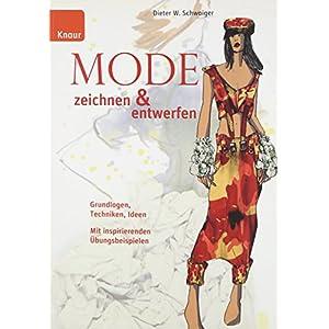 Mode zeichnen und entwerfen: Grundlagen, Techniken, Ideen; Mit inspirierenden Übungs