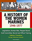 img - for A History of the Women Marines, 1946-1977 - Legislation, Korean War, Pepper Board, Snell Committee, Recruit and Officer Training, Uniforms, Promotions, Marriage, Motherhood, Husbands book / textbook / text book