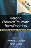 img - for Treating Complex Traumatic Stress Disorders (Adults): Scientific Foundations and Therapeutic Models book / textbook / text book