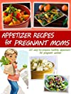 Appetizers for Pregnant Moms - Salads and Soups (Pregnant Moms Cookbook Collection)