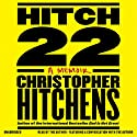 Hitch-22: A Memoir (       UNABRIDGED) by Christopher Hitchens Narrated by Christopher Hitchens