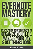 Evernote Mastery: Exactly How To Use Evernote To Organize Your Life, Manage Your Day & Get Things Done (Evernote, Evernote Essentials, Evernote Mastery, Evernote For Dummies, Time Management)