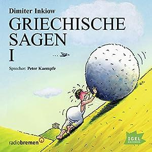 Griechische Sagen I (       ungekürzt) von Dimiter Inkiow Gesprochen von: Peter Kaempfe