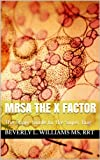 MRSA The X Factor: The Super Guide to the Super Bug
